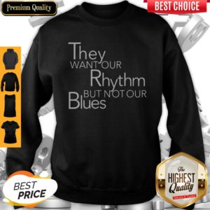 Top They Want Our Rhythm But Not Our Blues Sweatshirt