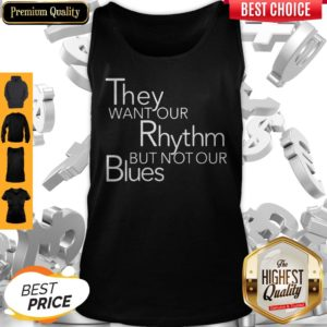 Top They Want Our Rhythm But Not Our Blues Tank Top