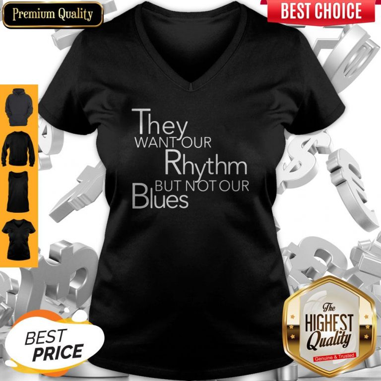 Top They Want Our Rhythm But Not Our Blues V-neck