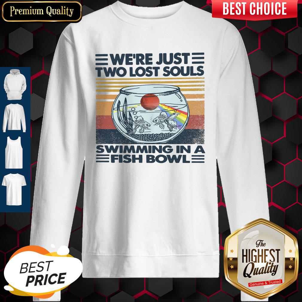 Top We're Just Two Lost Souls Swimming In A Fish Bowl Vintage Sweatshirt