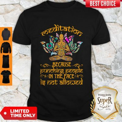 Top Yoga Meditation Because Punching People In The Face Is Not Allowed Shirt