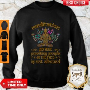 Top Yoga Meditation Because Punching People In The Face Is Not Allowed Sweatshirt
