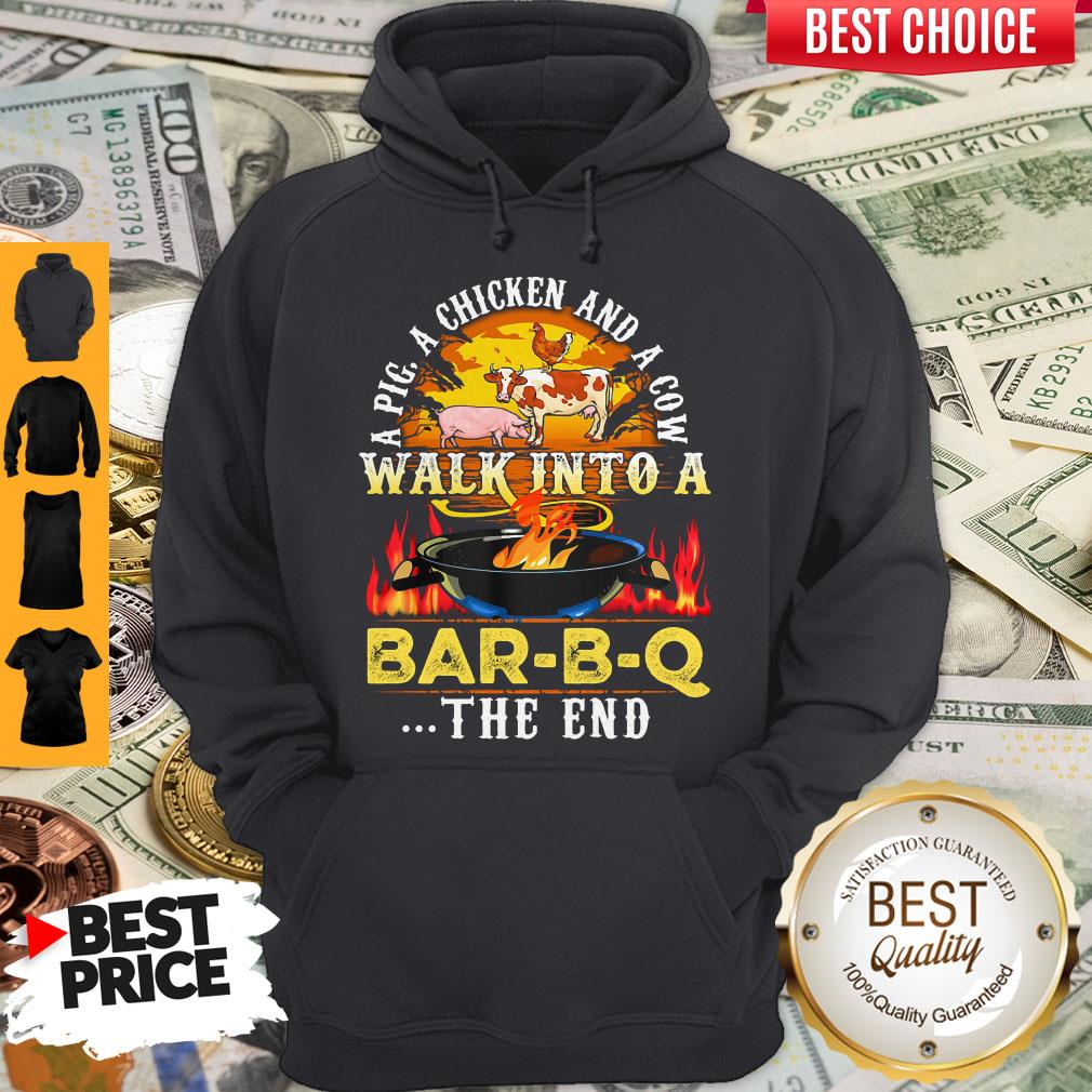 Awesome A Pig A Chicken And Cow Walk Into A Bar BQ The End Fire Hoodie