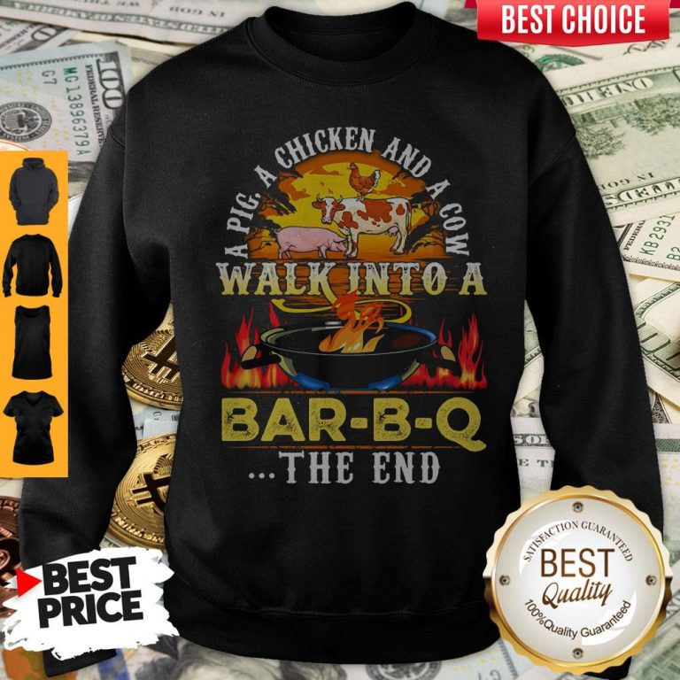 Awesome A Pig A Chicken And Cow Walk Into A Bar BQ The End Fire Sweatshirt