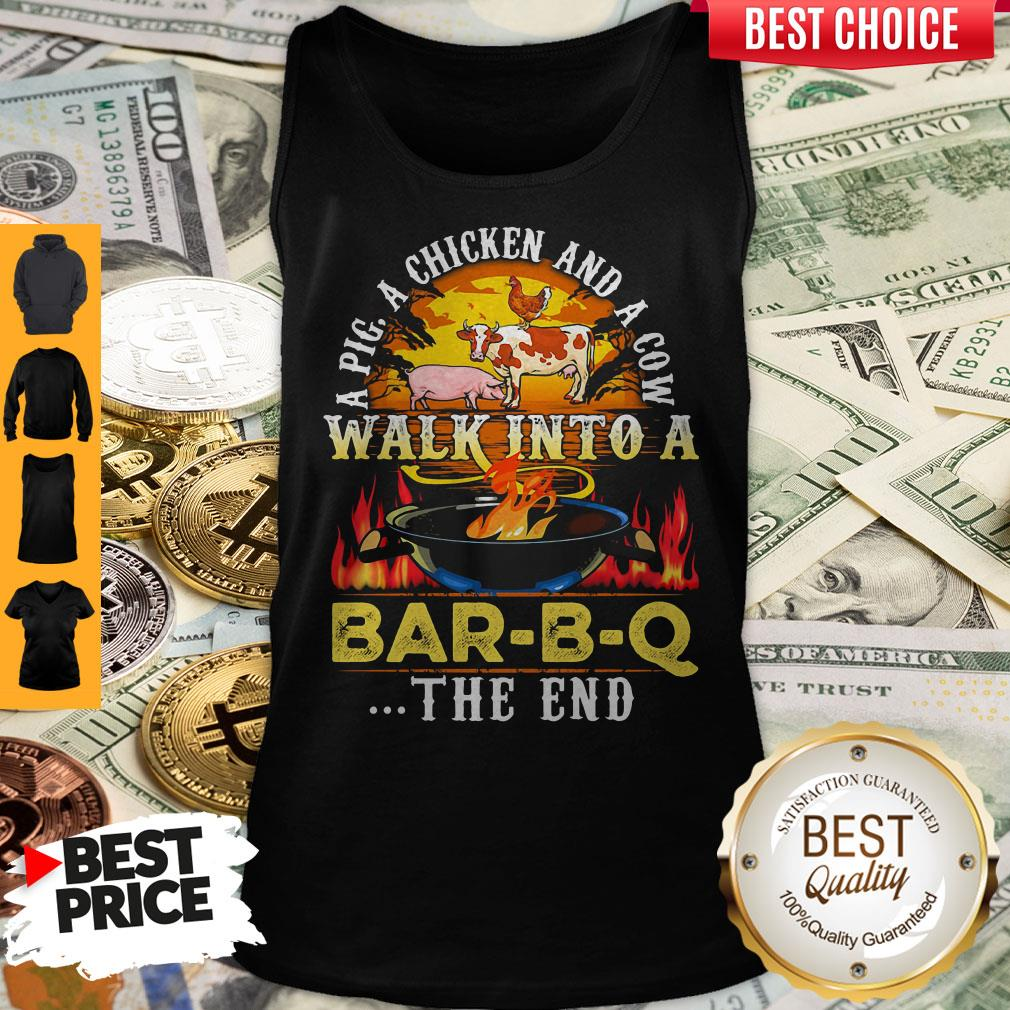 Awesome A Pig A Chicken And Cow Walk Into A Bar BQ The End Fire Tank Top