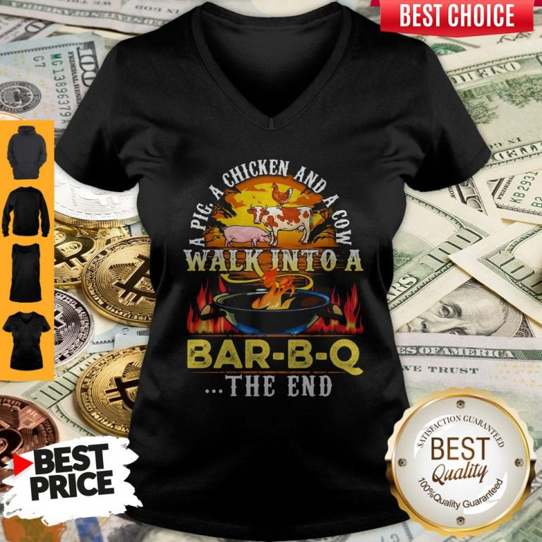 Awesome A Pig A Chicken And Cow Walk Into A Bar BQ The End Fire V-neck