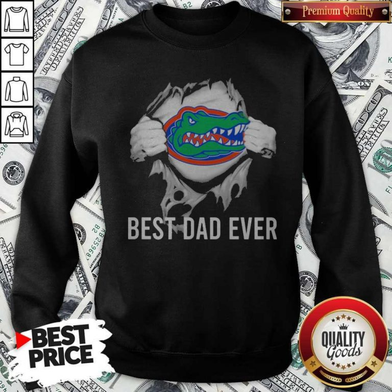 Awesome Blood Inside Me Florida Gators Football Best Dad Ever Sweatshirt