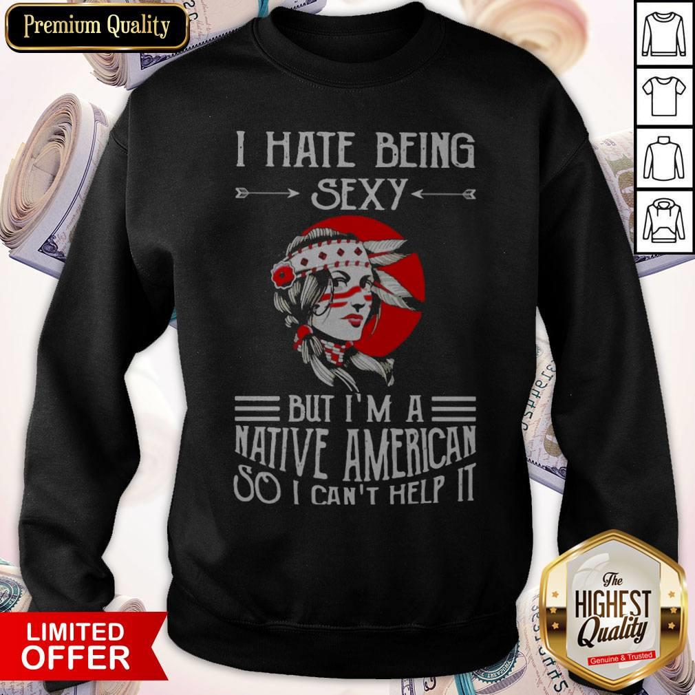 Awesome I Hate Being Sexy But I'm A Native American So I Can't Help It Moon Sweatshirt