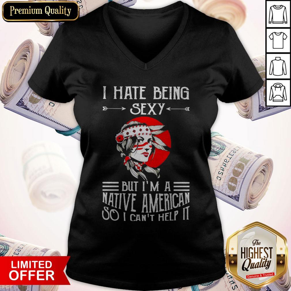 Awesome I Hate Being Sexy But I'm A Native American So I Can't Help It Moon V-neck