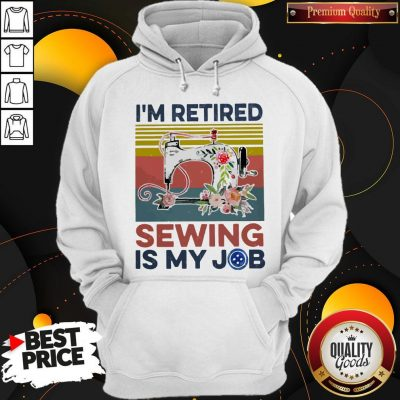 Awesome I'm Retired Sewing Is My Job Vintage Hoodie