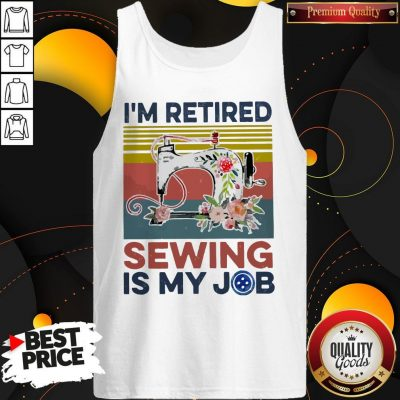 Awesome I'm Retired Sewing Is My Job Vintage Tank Top