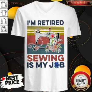 Awesome I'm Retired Sewing Is My Job Vintage V-neck