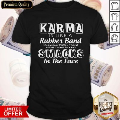 Awesome Karma Is Like A Rubber Band Smacks In The Face Shirt