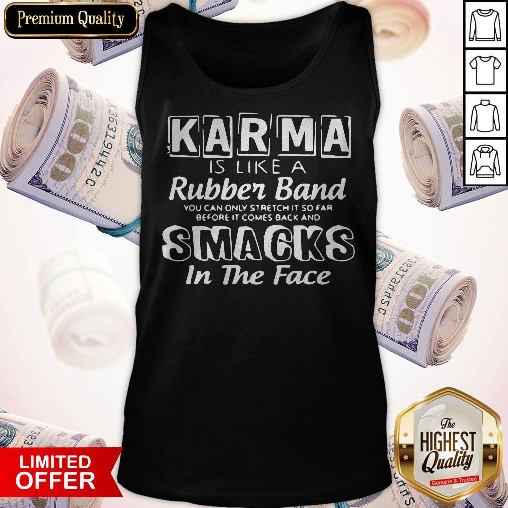 Awesome Karma Is Like A Rubber Band Smacks In The Face Tank Top