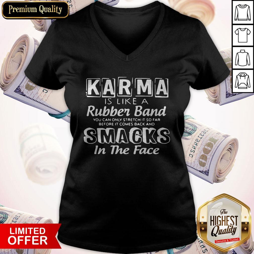 Awesome Karma Is Like A Rubber Band Smacks In The Face V-neck