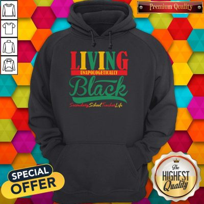 Awesome Living Unapologetically Black Secondary School Teacher Life Hoodie