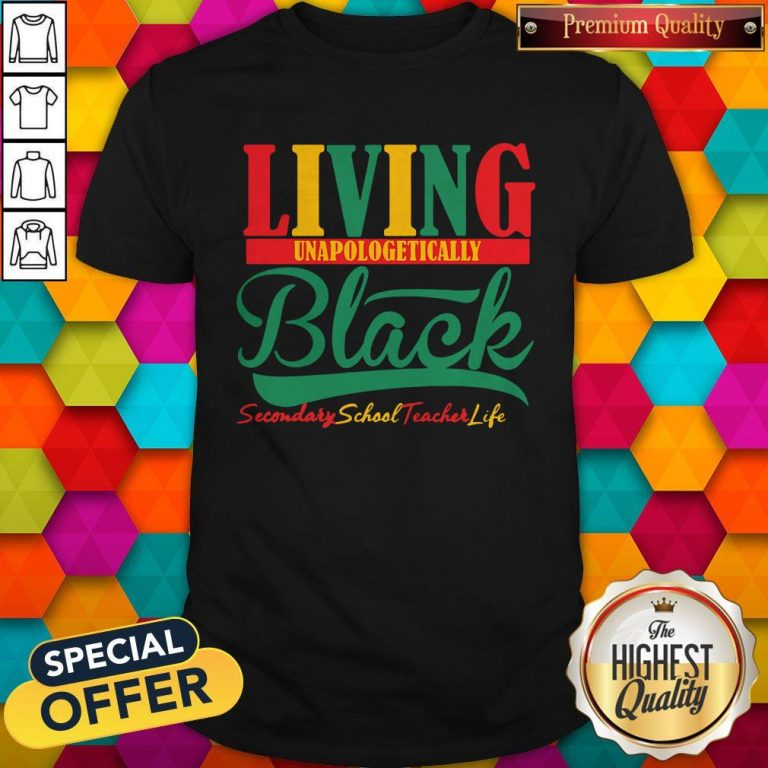 Awesome Living Unapologetically Black Secondary School Teacher Life Shirt