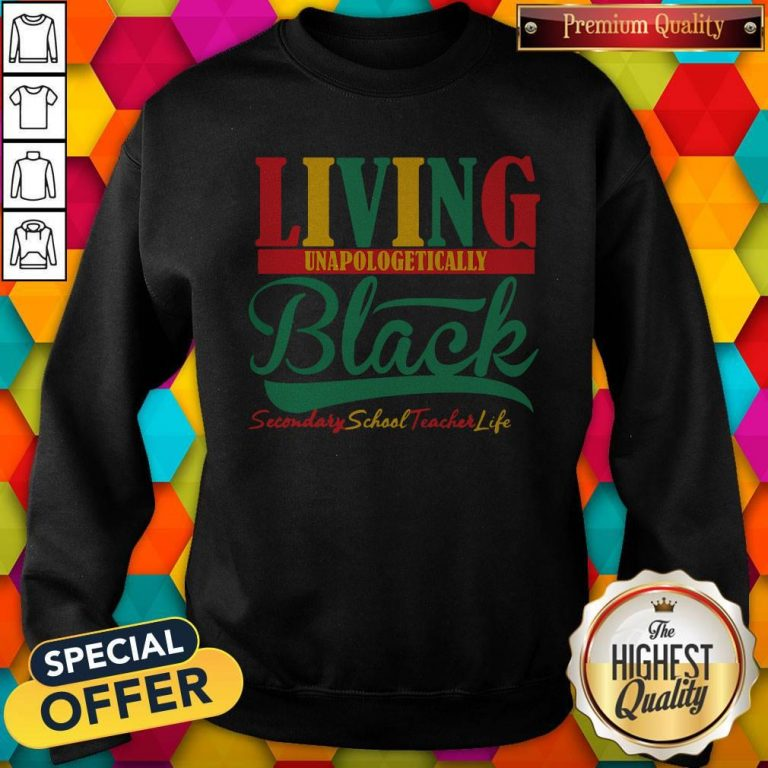 Awesome Living Unapologetically Black Secondary School Teacher Life Sweatshirt
