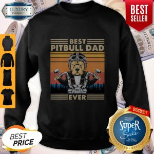 Awesome Motorcycle Best Pitbull Dad Ever Vintage Sweatshirt