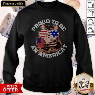 Awesome Proud To Be An Americat Happy Independence Day Sweatshirt