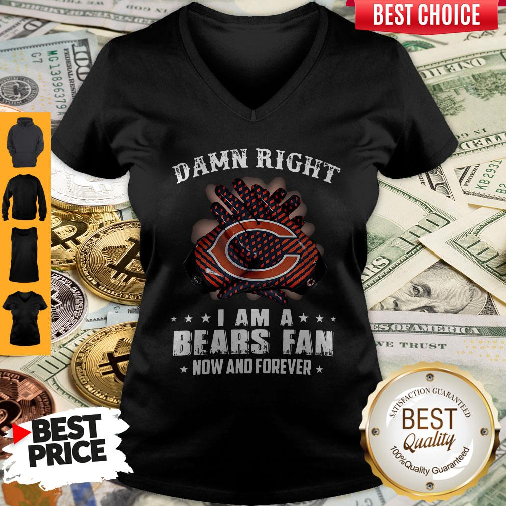 Funny Damn Right I Am A Bears Fan Now And Forever V-neck