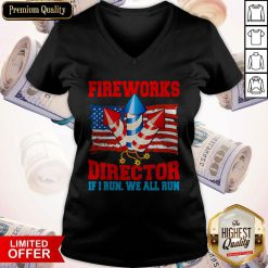 Funny Fireworks Director If I Run We All Run Happy Independence Day V-neck
