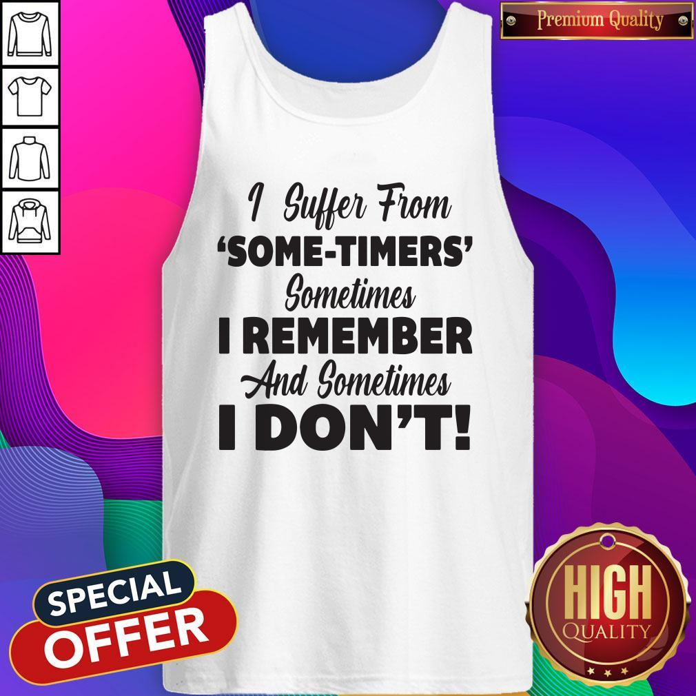 Funny I Suffer From Some Timers Sometimes I Remember And Sometimes I Don't Tank Top