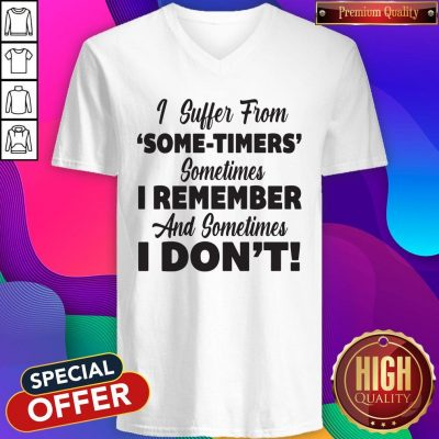 Funny I Suffer From Some Timers Sometimes I Remember And Sometimes I Don't V-neck