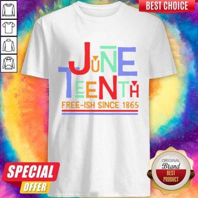 Funny June Teenth Free-ish Since 1865 Shirt
