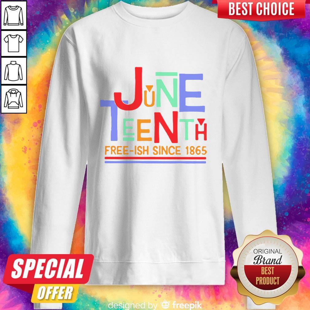 Funny June Teenth Free-ish Since 1865 Sweatshirt