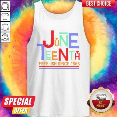 Funny June Teenth Free-ish Since 1865 Tank Top