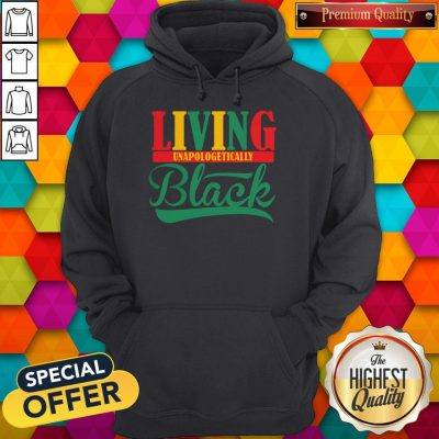 Funny Living Unapologetically Black Hoodie