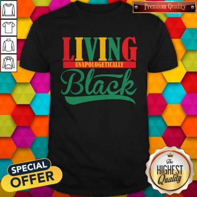Funny Living Unapologetically Black Shirt