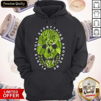 Funny Plants Rule Everything Around Me Hoodie