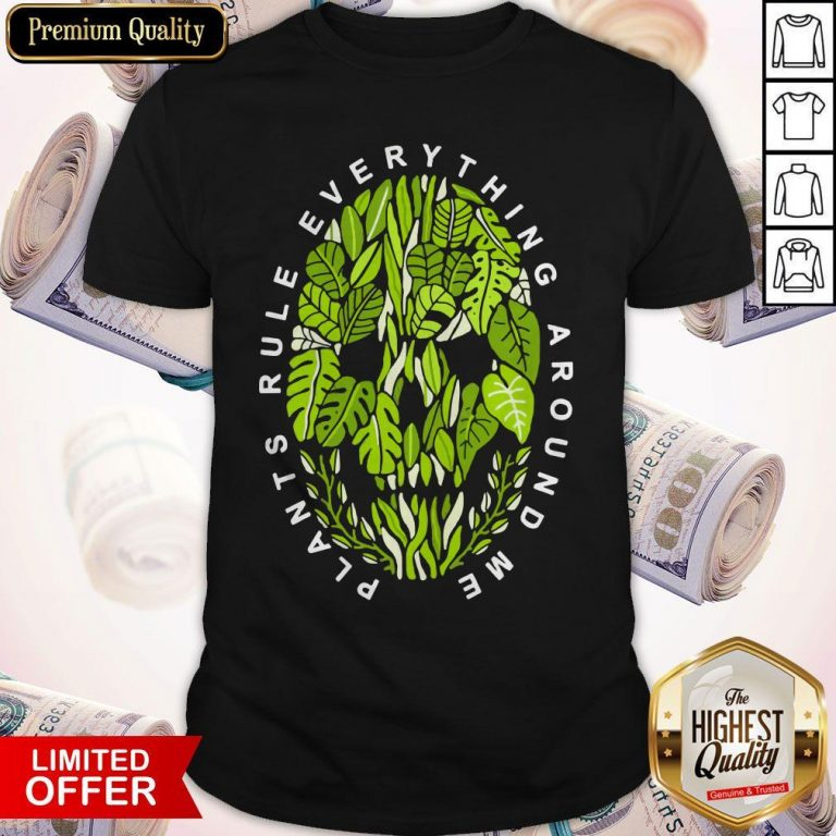 Funny Plants Rule Everything Around Me Shirt