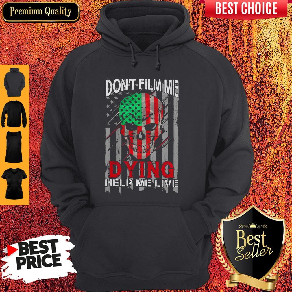 Funny Skull Don't Film Me Dying Help Me Live American Flag Independence Day Hoodie