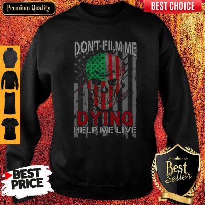 Funny Skull Don't Film Me Dying Help Me Live American Flag Independence Day Sweatshirt