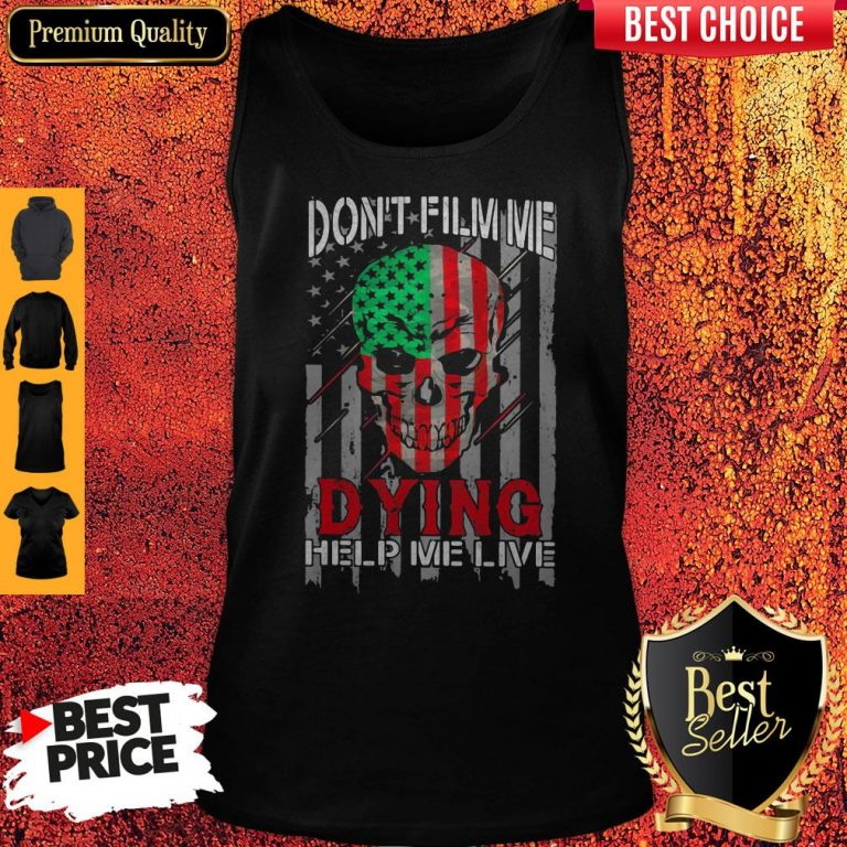 Funny Skull Don't Film Me Dying Help Me Live American Flag Independence Day Tank Top