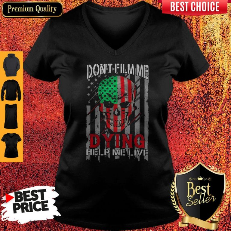 Funny Skull Don't Film Me Dying Help Me Live American Flag Independence Day V-neck