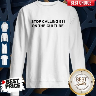Funny Stop Calling 911 On The Culture Sweatshirt