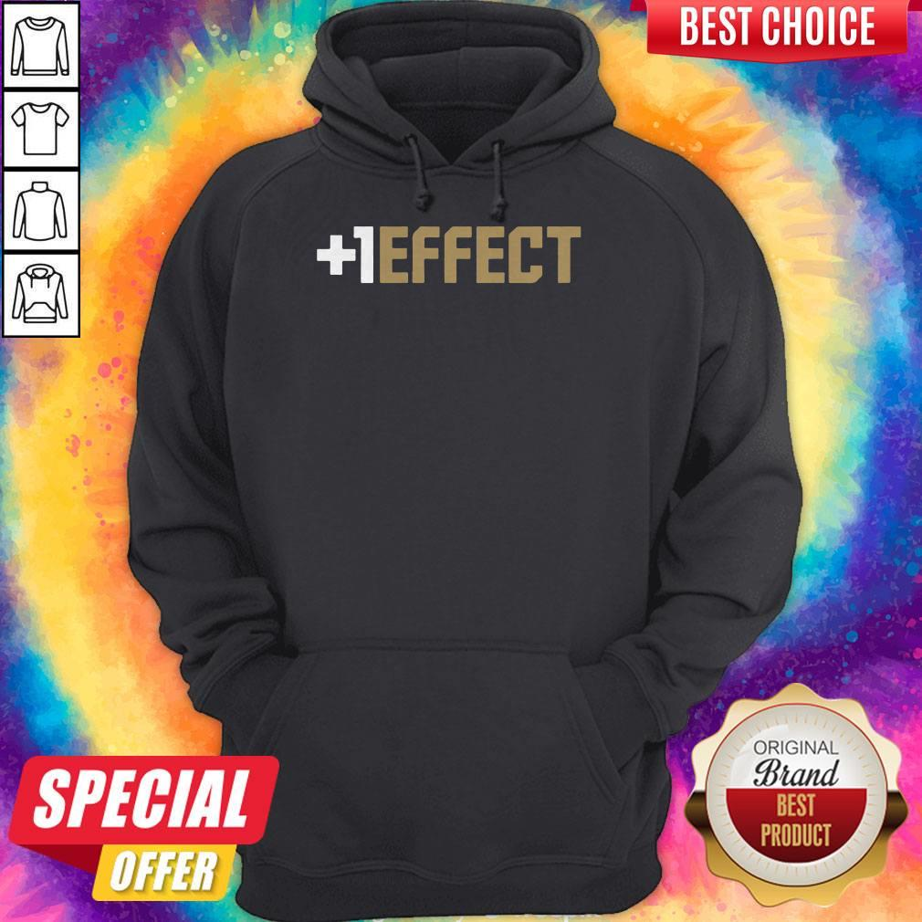 Funny The +1 Effect Hoodie
