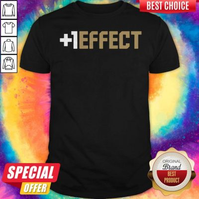 Funny The +1 Effect Shirt
