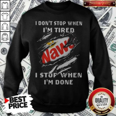 Funny Wawa I Don't Stop When I'm Tired I Stop When I'm Done Sweatshirt