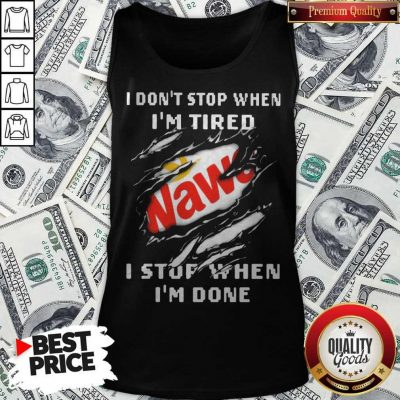Funny Wawa I Don't Stop When I'm Tired I Stop When I'm Done Tank Top