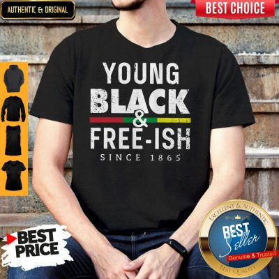 Funny Young Black And Free Ish Since 1865 Shirt