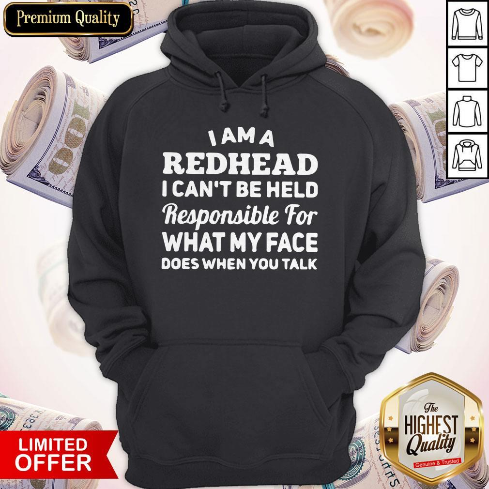 I Am A Redhead I Can't Be Held Responsible For What My Face Does When You Talk Hoodie