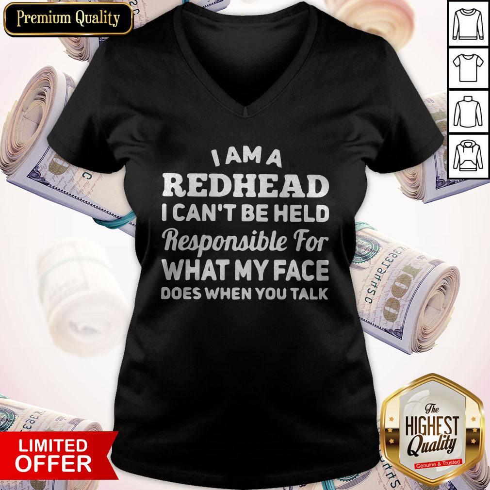 I Am A Redhead I Can't Be Held Responsible For What My Face Does When You Talk V-neck