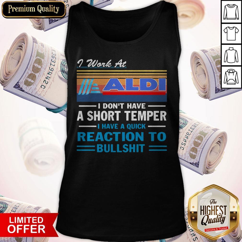 I Work At ALDI I Don't Have A Short Temper I Have A Quick Reaction To Bullshit Vintage Tank Top
