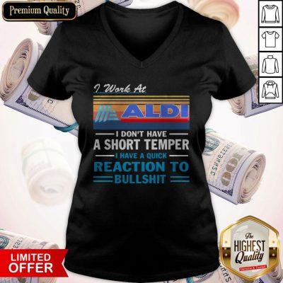 I Work At ALDI I Don't Have A Short Temper I Have A Quick Reaction To Bullshit Vintage V-neck