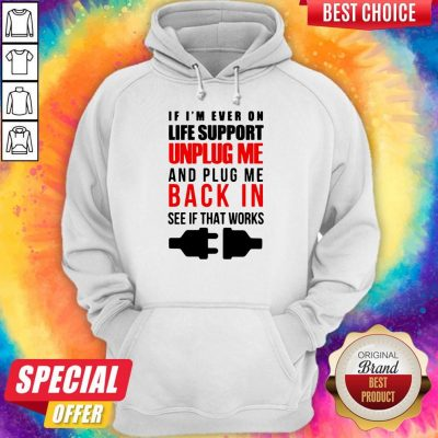 If I'm Ever On Life Support Unplug Me And Pug Me Back In See If That Works Hoodie